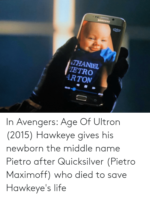 quicksilver: In Avengers: Age Of Ultron (2015) Hawkeye gives his newborn the middle name Pietro after Quicksilver (Pietro Maximoff) who died to save Hawkeye's life