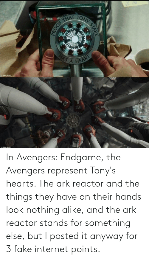 stands for: In Avengers: Endgame, the Avengers represent Tony's hearts. The ark reactor and the things they have on their hands look nothing alike, and the ark reactor stands for something else, but I posted it anyway for 3 fake internet points.