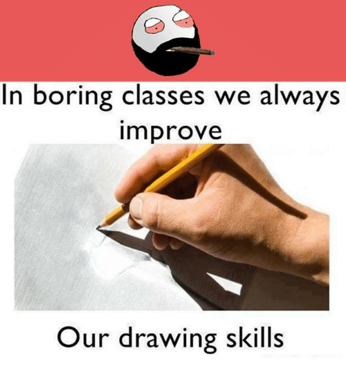 Boring Class: In boring classes we always  Improve  Our drawing skills