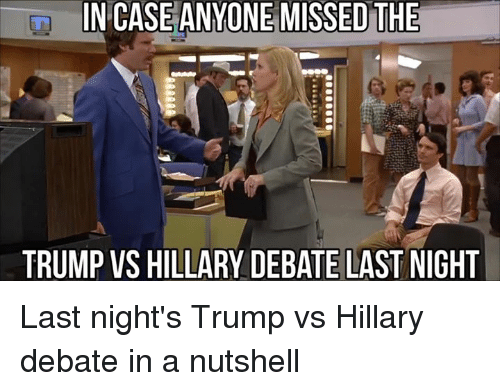 Trump Vs Hillary: IN CASE ANYONE MISSED THE  TRUMP VS HILLARY DEBATE LAST NIGHT Last night's Trump vs Hillary debate in a nutshell