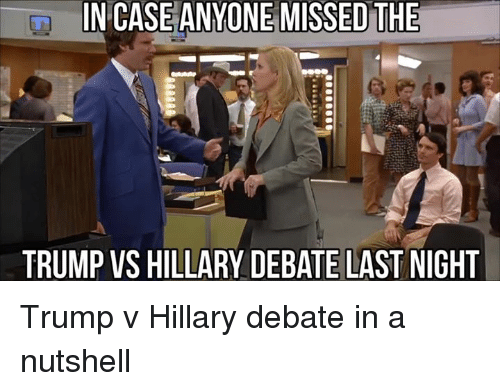 Trump Vs Hillary: IN CASE ANYONE MISSED THE  TRUMP VS HILLARY DEBATE LAST NIGHT Trump v Hillary debate in a nutshell