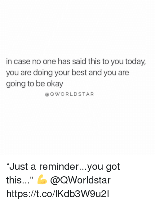 "Best, Okay, and Today: in case no one has said this to you today,  you are doing your best and you are  going to be okay  @ OWORLDSTAR ""Just a reminder...you got this..."" 💪 @QWorldstar https://t.co/lKdb3W9u2I"