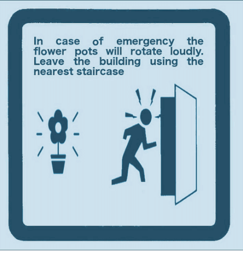 Flower, Case, and Emergency: In case of emergency the  flower pots will rotate loudly.  Leave the building using the  nearest staircase  : 제