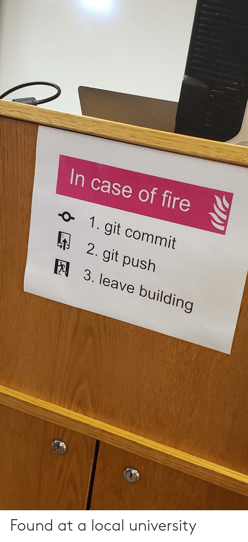 git: In case of fire  1. git commit  2. git push  E3. leave building Found at a local university