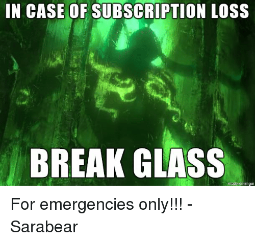 Subscripter: IN CASE OF SUBSCRIPTION LOSS  BREAK GLASS  made on imgur For emergencies only!!! - Sarabear