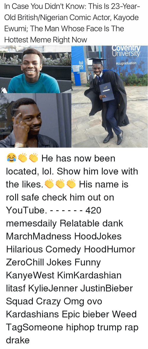 Memes, 🤖, and Weeds: In Case You Didn't Know: This Is 23-Year-  Old British Nigerian Comic Actor, Kayode  Ewumi, The Man Whose Face Is The  Hottest Meme Right Now  Coventry  University  😂👏👏 He has now been located, lol. Show him love with the likes.👏👏👏 His name is roll safe check him out on YouTube. - - - - - - 420 memesdaily Relatable dank MarchMadness HoodJokes Hilarious Comedy HoodHumor ZeroChill Jokes Funny KanyeWest KimKardashian litasf KylieJenner JustinBieber Squad Crazy Omg ovo Kardashians Epic bieber Weed TagSomeone hiphop trump rap drake