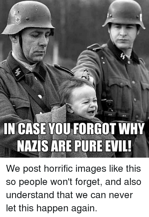 pure evil: IN CASE YOU FORGOT WHY  NAZIS ARE PURE EVIL! We post horrific images like this so people won't forget, and also understand that we can never let this happen again.