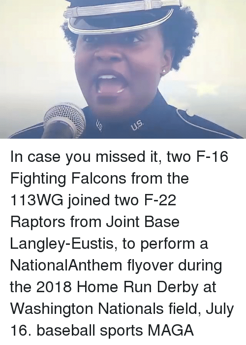 Baseball, Memes, and Run: In case you missed it, two F-16 Fighting Falcons from the 113WG joined two F-22 Raptors from Joint Base Langley-Eustis, to perform a NationalAnthem flyover during the 2018 Home Run Derby at Washington Nationals field, July 16. baseball sports MAGA