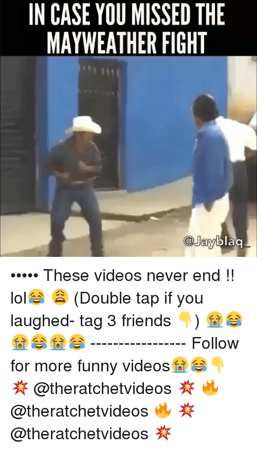 Mayweather Fight: IN CASE YOU MISSED THE  MAYWEATHER FIGHT  blaa  @Jay ••••• These videos never end !! lol😂 😩 (Double tap if you laughed- tag 3 friends 👇) 😭😂😭😂😭😂 ----------------- Follow for more funny videos😭😂👇 💥 @theratchetvideos 💥 🔥 @theratchetvideos 🔥 💥 @theratchetvideos 💥
