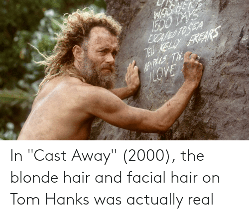 """Tom Hanks: In """"Cast Away"""" (2000), the blonde hair and facial hair on Tom Hanks was actually real"""