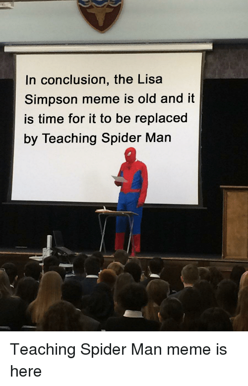 Simpson Meme: In conclusion, the Lisa  Simpson meme is old and it  is time for it to be replaced  by Teaching Spider Man Teaching Spider Man meme is here