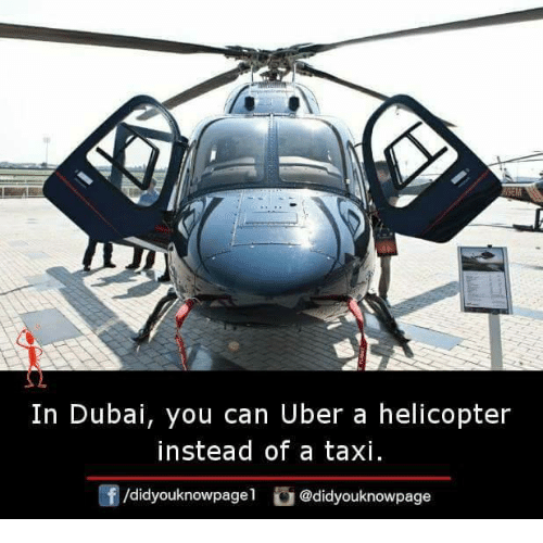 Memes, Uber, and Taxi: In Dubai, you can Uber a helicopter  instead of a taxi  /didyouknowpagel @didyouknowpage