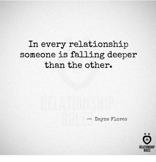 Relationship, Flores, and Someone: In every relationship  someone is falling deeper  than the other.  _ Dayne Flores  AR  RELATIONSHIP  RULES