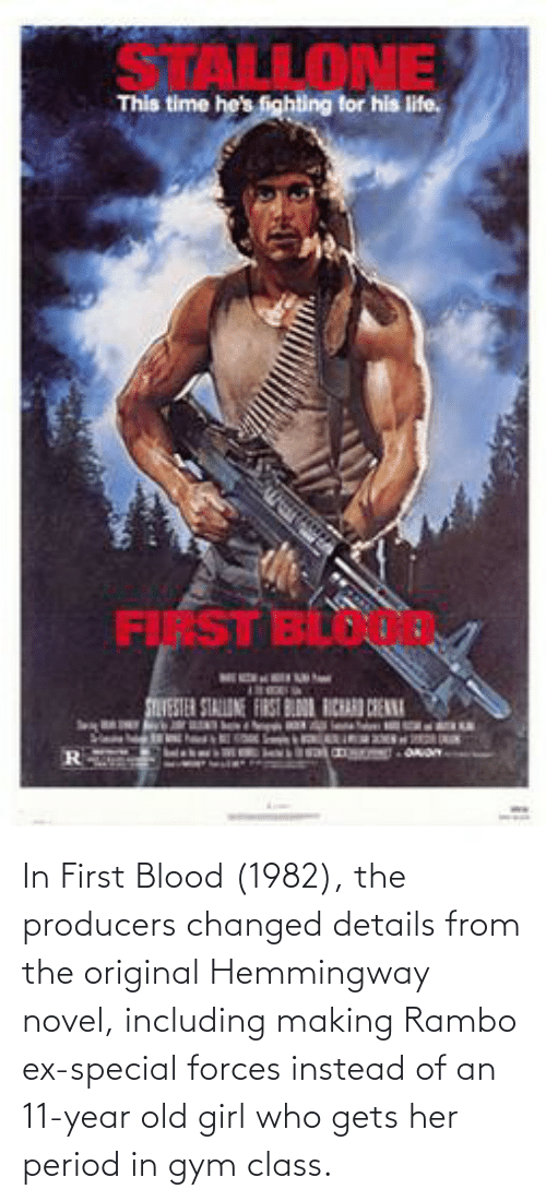 special forces: In First Blood (1982), the producers changed details from the original Hemmingway novel, including making Rambo ex-special forces instead of an 11-year old girl who gets her period in gym class.