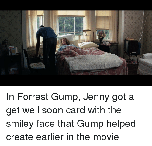 Forrest Gump Jenny: In Forrest Gump, Jenny got a get well soon card with the smiley face that Gump helped create earlier in the movie