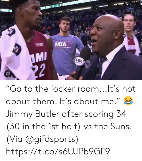 """butler: IN GHT  MIA  Utemate  MI  22  FOX FOX  EORTS  GA """"Go to the locker room...It's not about them. It's about me.""""    😂 Jimmy Butler after scoring 34 (30 in the 1st half) vs the Suns.   (Via @gifdsports) https://t.co/s6UJPb9GF9"""
