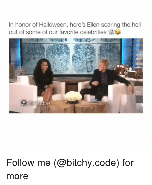 Halloween, Memes, and Ellen: In honor of Halloween, here's Ellen scaring the hell  out of some of our favorite celebrities  be Follow me (@bitchy.code) for more