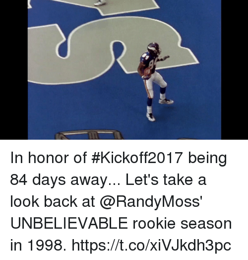 Memes, Back, and 🤖: In honor of #Kickoff2017 being 84 days away...  Let's take a look back at @RandyMoss' UNBELIEVABLE rookie season in 1998. https://t.co/xiVJkdh3pc