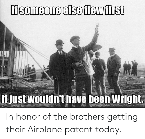 patent: In honor of the brothers getting their Airplane patent today.