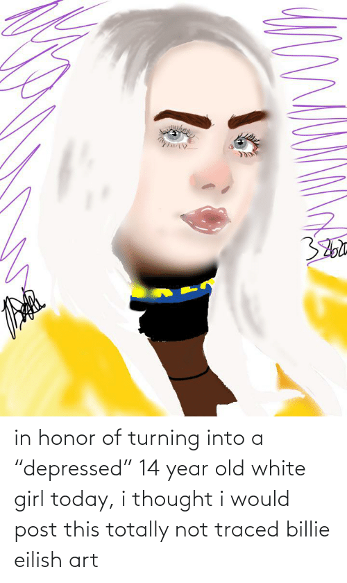"""Would Post: in honor of turning into a """"depressed"""" 14 year old white girl today, i thought i would post this totally not traced billie eilish art"""