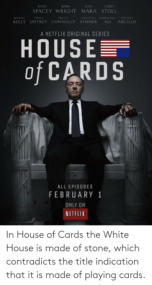 White House: In House of Cards the White House is made of stone, which contradicts the title indication that it is made of playing cards.