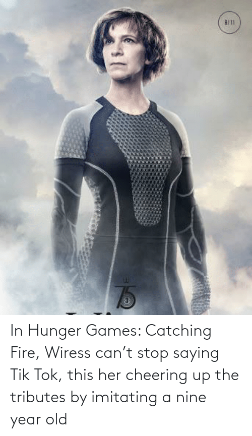 The Hunger Games: In Hunger Games: Catching Fire, Wiress can't stop saying Tik Tok, this her cheering up the tributes by imitating a nine year old
