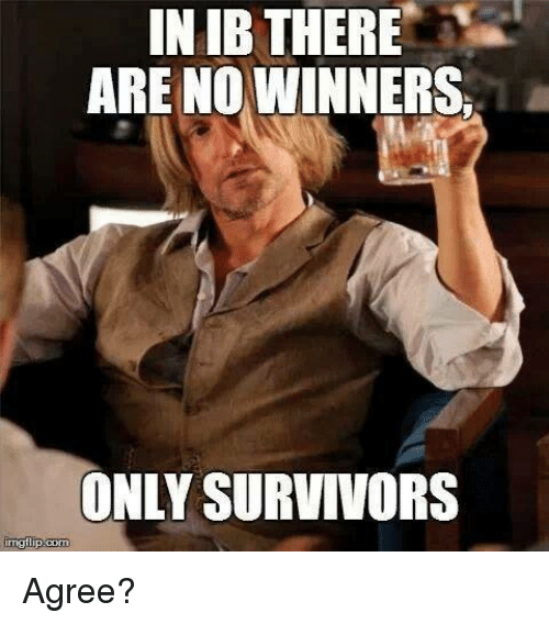 International Baccalaureate: IN IB THERE  ARE NO WINNERS  ONLY SURVIVORS Agree?