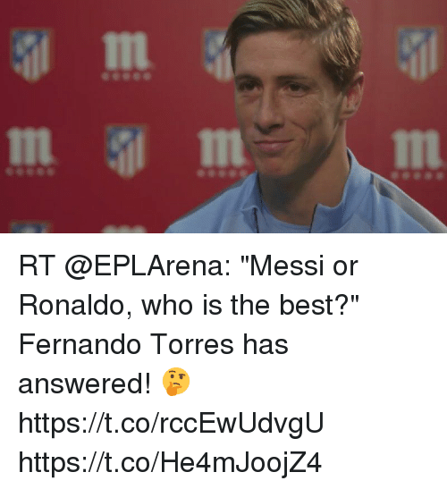 "Fernando Torres: In  In RT @EPLArena: ""Messi or Ronaldo, who is the best?""  Fernando Torres has answered! 🤔  https://t.co/rccEwUdvgU https://t.co/He4mJoojZ4"
