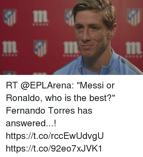 "Fernando Torres: In  In RT @EPLArena: ""Messi or Ronaldo, who is the best?""  Fernando Torres has answered...! https://t.co/rccEwUdvgU https://t.co/92eo7xJVK1"