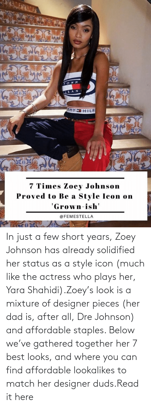 actress: In just a few short years, Zoey Johnson has already solidified her status as a style icon (much like the actress who plays her, Yara Shahidi).Zoey's look is a mixture of designer pieces (her dad is, after all, Dre Johnson) and affordable staples. Below we've gathered together her 7 best looks, and where you can find affordable lookalikes to match her designer duds.Read it here