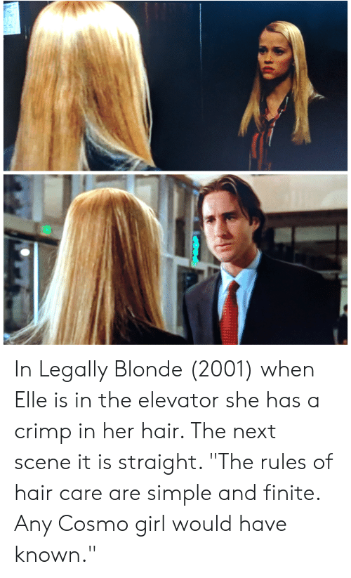 """Legally Blonde: In Legally Blonde (2001) when Elle is in the elevator she has a crimp in her hair. The next scene it is straight. """"The rules of hair care are simple and finite. Any Cosmo girl would have known."""""""