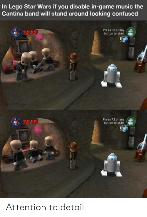 Lego Star Wars: In Lego Star Wars if you disable in-game music the  Cantina band will stand around looking confused  Press F2 or any  button to start  Press F2 or any  button to start Attention to detail