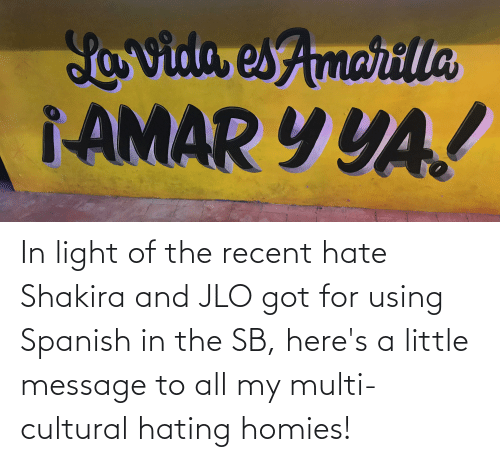 JLo: In light of the recent hate Shakira and JLO got for using Spanish in the SB, here's a little message to all my multi-cultural hating homies!