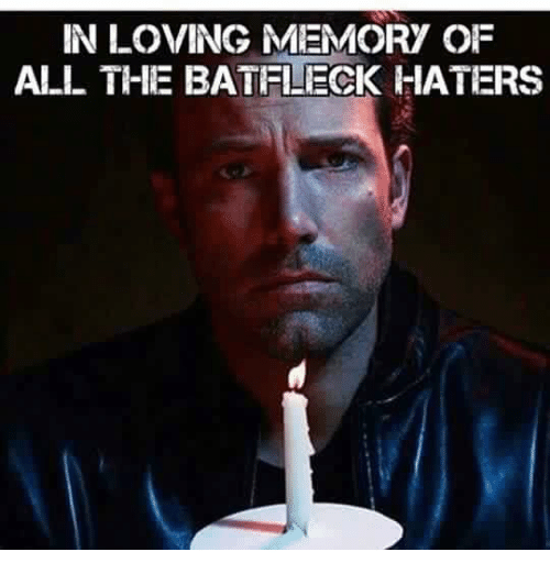 Memes, 🤖, and Memory: IN LOVING MEMORY OF  ALL THE BATFLECK HATERS