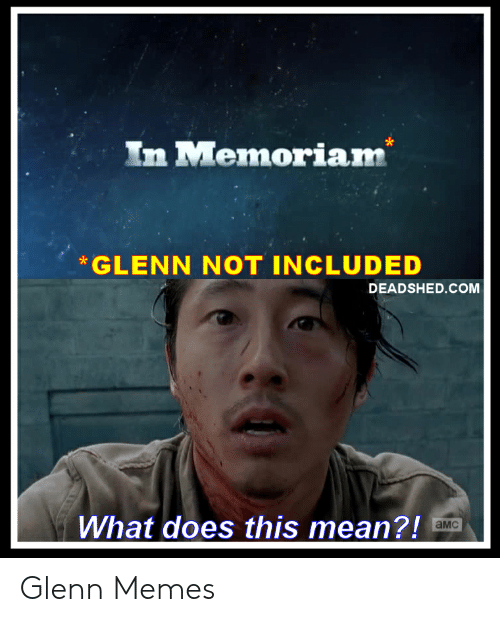 Glenn Meme: In Memoriam  GLENN NOT INCLUDED  DEADSHED.COM  What does this mean?!  aMC Glenn Memes