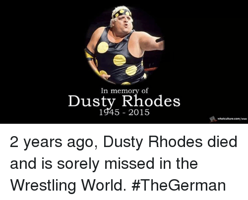 Dusty Rhodes: In memory of  Dusty Rhodes  1945 2015  whatculture.com/wwe 2 years ago, Dusty Rhodes died and is sorely missed in the Wrestling World. #TheGerman