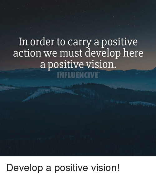 Memes, Vision, and 🤖: In order to carry a positive  action we must develop here  a positive vision.  INFLUENCIVE Develop a positive vision!