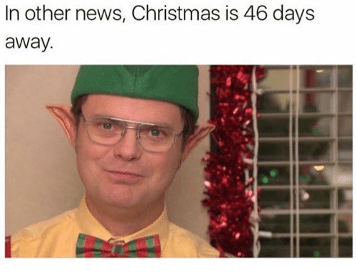 Dank, News, and Day: In other news, Christmas is 46 days  away