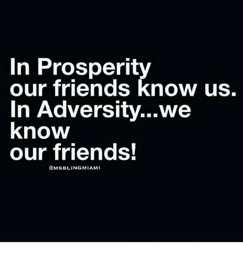 prosperity gains friend adversity tries them Tip: highlight text to annotate itx prosperity makes friends, adversity tries them deicy edited1+ month ago prosperity makes friends, adversity tries them.