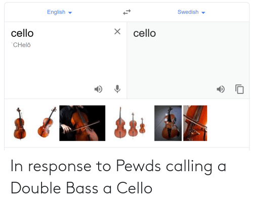 cello: In response to Pewds calling a Double Bass a Cello
