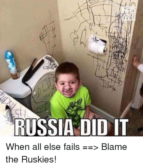 Russia Did It: in  RUSSIA DID IT When all else fails ==> Blame the Ruskies!