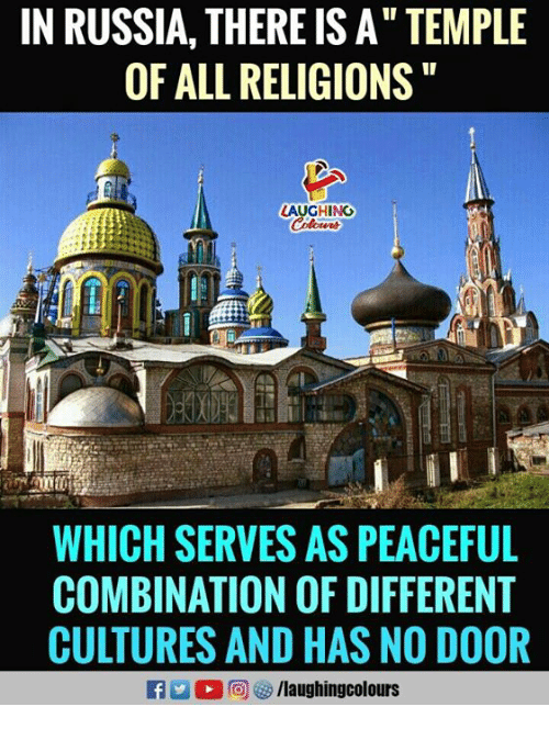 "Russia, Indianpeoplefacebook, and All: IN RUSSIA, THERE IS A"" TEMPLE  OF ALL RELIGIONS  LAUGHING  WHICH SERVES AS PEACEFUL  COMBINATION OF DIFFERENT  CULTURES AND HAS NO DOOR  f/laughingcolours"