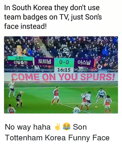 funny face: In South Korea thev don't use  team badges on TV, just Sons  face instead!  0-0  16:15  선발출전] 토트넘 No way haha ✌😂 Son Tottenham Korea Funny Face