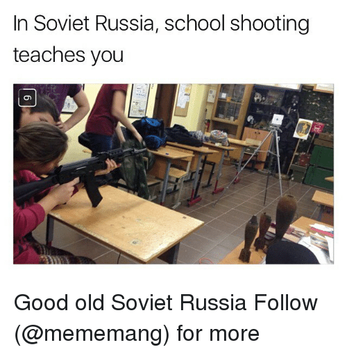 In Soviet Russia School Shooting Teaches You On Good Old
