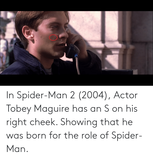 Tobey Maguire: In Spider-Man 2 (2004), Actor Tobey Maguire has an S on his right cheek. Showing that he was born for the role of Spider-Man.