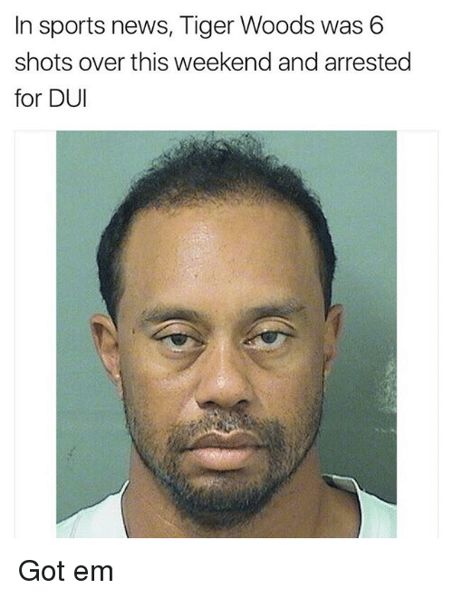 News, Sports, and Tiger Woods: In sports news, Tiger Woods was 6  shots over this weekend and arrested  for DUI Got em