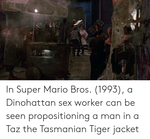 tasmanian tiger: In Super Mario Bros. (1993), a Dinohattan sex worker can be seen propositioning a man in a Taz the Tasmanian Tiger jacket