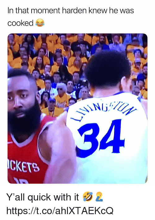 Moment, That Moment, and Quick: In that moment harden knew he was  cooked  34  CKETS Y'all quick with it 🤣🤦‍♂️ https://t.co/ahlXTAEKcQ