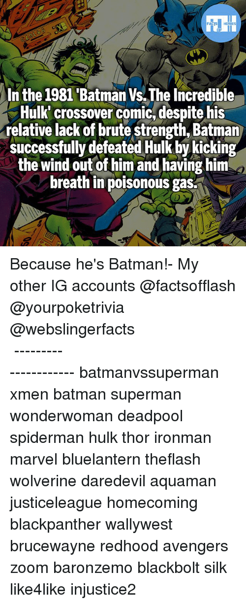 incredible hulk: In the 1981 'Batman Vs.The Incredible  Hulk' crossover comic, despite his  relative lack of brute strength, Batman  successfully defeated Hulk by kicking  the wind out of him and having him  breath in poisonous gas. Because he's Batman!- My other IG accounts @factsofflash @yourpoketrivia @webslingerfacts ⠀⠀⠀⠀⠀⠀⠀⠀⠀⠀⠀⠀⠀⠀⠀⠀⠀⠀⠀⠀⠀⠀⠀⠀⠀⠀⠀⠀⠀⠀⠀⠀⠀⠀⠀⠀ ⠀⠀--------------------- batmanvssuperman xmen batman superman wonderwoman deadpool spiderman hulk thor ironman marvel bluelantern theflash wolverine daredevil aquaman justiceleague homecoming blackpanther wallywest brucewayne redhood avengers zoom baronzemo blackbolt silk like4like injustice2