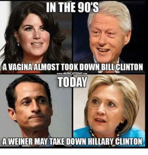 Bill Clinton, Hillary Clinton, and Memes: IN THE 90S  AVAGINAALMOST TOOK DOWN BILL CLINTON  wwwMURICATODAY coun  TODAY  A WEINER MAY TAKE DOWN HILLARY CLINTON